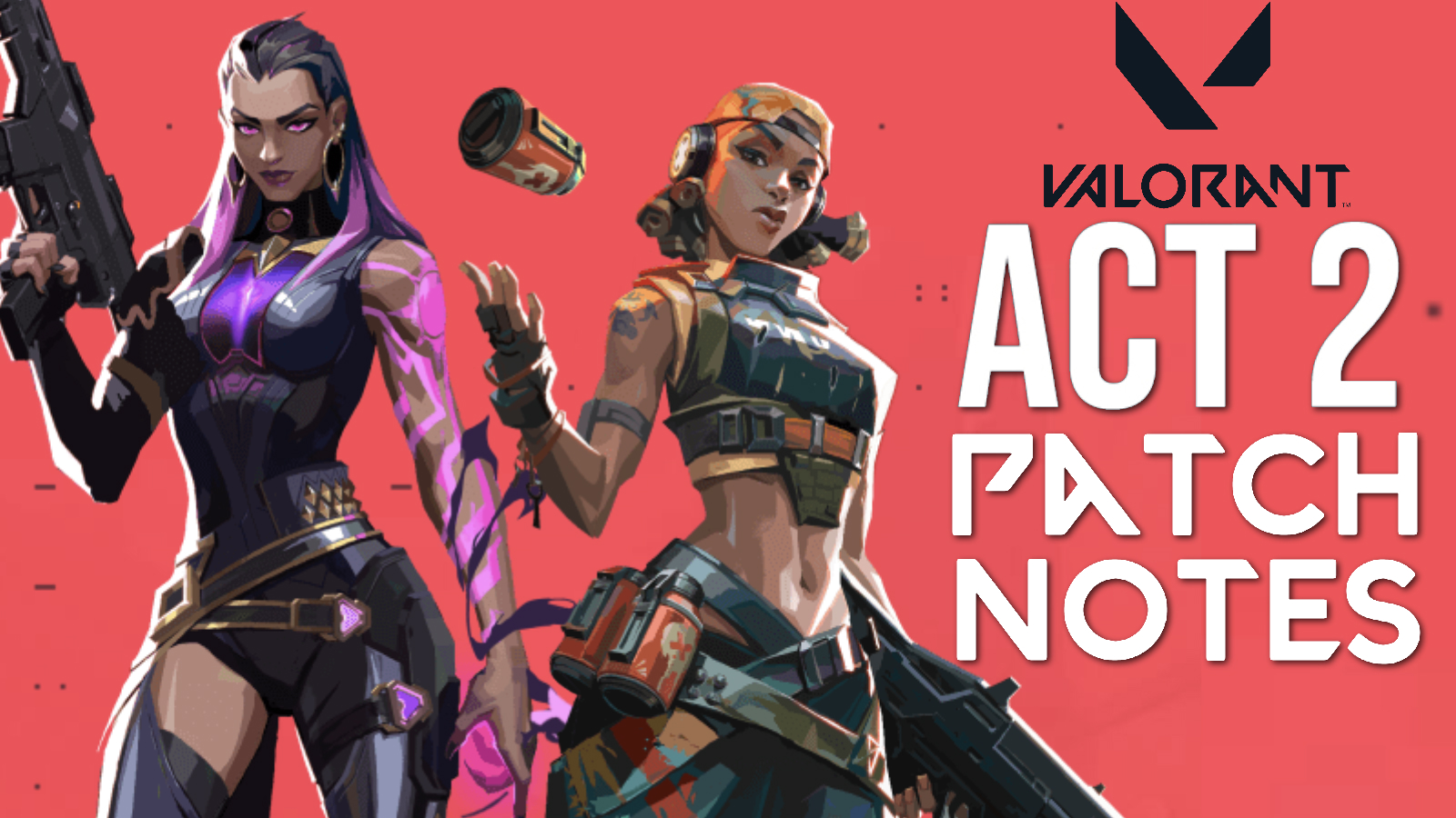 Reyna and Raze with Valorant act 2 patch notes